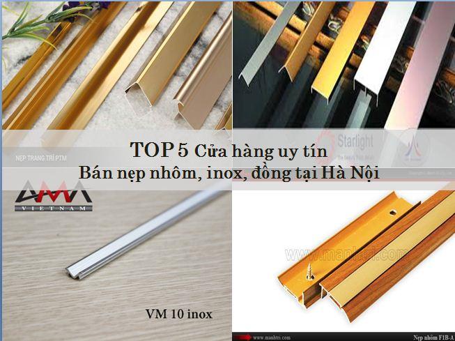 TOP 5 đơn vị uy tín bán nẹp nhôm, inox, đồng tại Hà Nội